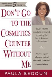 Cover of: Don&#39;t go to the cosmetics counter without me by Paula Begoun