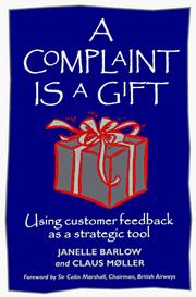Cover of: A complaint is a gift by Janelle Barlow, Janelle Barlow; Claus Mller