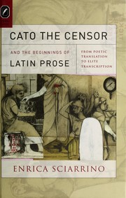 Cover of: Cato the Censor and the beginnings of Latin prose | Enrica Sciarrino