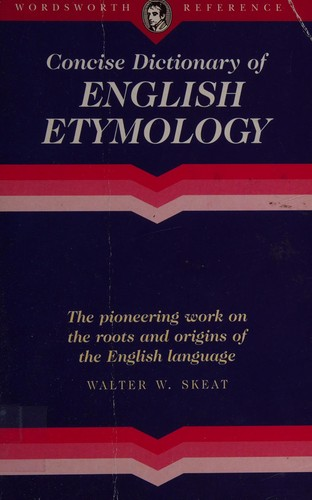 The concise dictionary of English etymology by Walter W. Skeat