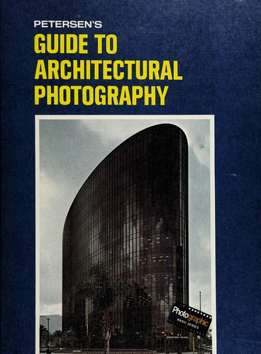 Petersen's guide to architectural photography by Kalton C. Lahue