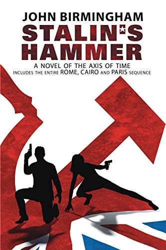 Stalin's Hammer : The Complete Sequence by John Birmingham