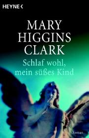 Cover of: Schlaf wohl, mein süßes Kind. Roman by Mary Higgins Clark
