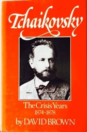 Cover of: The Crisis Years, 1874–1878 (Tchaikovsky, Vol. 2) | David Brown