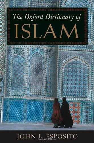 The Oxford dictionary of Islam by John L. Esposito, editor in chief.