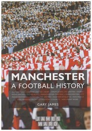 Cover of: Manchester - A Football History | Gary James