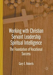Cover of: Working with Christian Servant Leadership Spiritual Intelligence | Gary E. Roberts