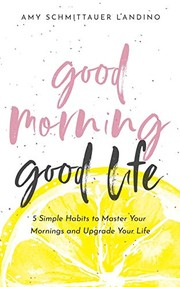 Cover of: Good Morning, Good Life | Amy Schmittauer Landino