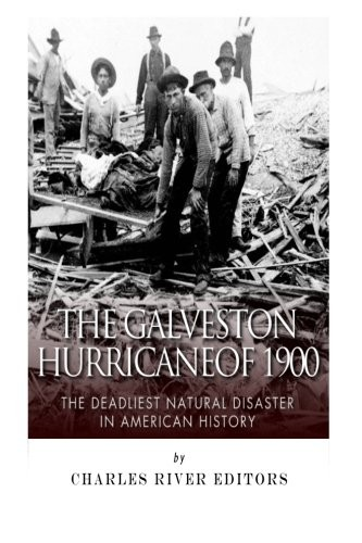 The Galveston Hurricane of 1900 by Charles River Editors