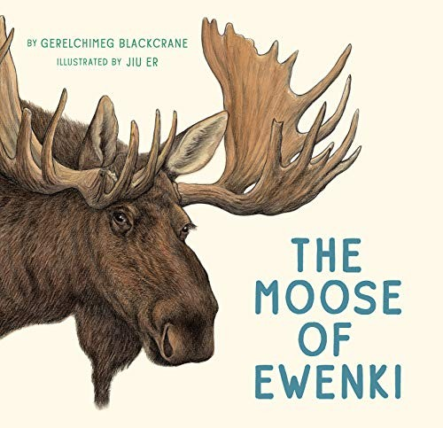 The Moose of Ewenki by Gerelchimeg Blackcrane, Jiu Er, Helen Mixter