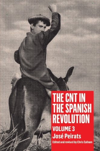 The CNT in the Spanish Revolution by José Peirats, Chris Ealham