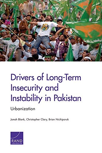 Drivers of Long-Term Insecurity and Instability in Pakistan by Jonah Blank, Christopher Clary, Brian Nichiporuk