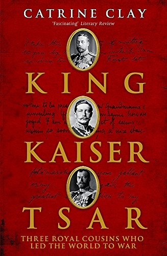 King, Kaiser, Tsar by Catherine Clay