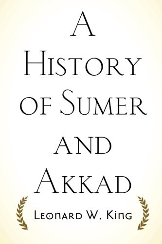 A History of Sumer and Akkad by Leonard W. King