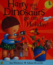 Cover of: Harry and the dinosaurs go on holiday | Ian Whybrow