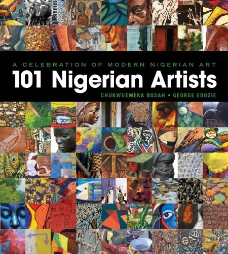 A Celebration of Modern Nigerian Art - 101 Nigerian Artists by Chukwuemeka Bosah, George Edozie