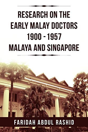 Research On The Early Malay Doctors 1900-1957 Malaya And Singapore by Faridah Abdul Rashid