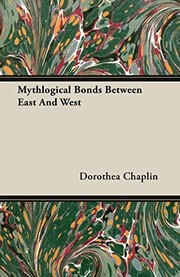 Cover of: Mythlogical Bonds Between East And West | Dorothea Chaplin