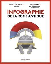 Cover of: Infographie de la Rome antique   John Scheid, Nicolas Guillerat, Milan Melocco
