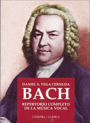 Cover of: Bach Repertorio Completo De La Musica Vocal/Bach Complete Repertory of the Vocal Music (Catedra Clasica) | Daniel Vega Cernuda