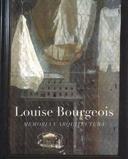 Cover of: Louise Bourgeois | Mieke Bal, Lynne Cooke, Beatriz Colomina, Jerry Gorovoy, Christiane Terrisse, Danielle Tilkin, Josef Helfenstein, Louise Bourgeois
