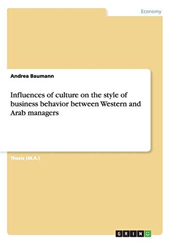 Influences of culture on the style of business behavior between Western and Arab managers by Andrea Baumann