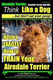 Airedale, Airedale Terrier AAA AKC : Think Like a Dog ~ But Don't Eat Your Poop!