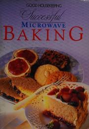 """""""Good Housekeeping"""" Successful Microwave Baking (Good Housekeeping)"""