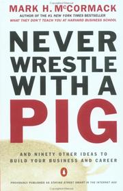 Cover of: Never Wrestle with a Pig and Ninety Other Ideas to Build Your Business and Career