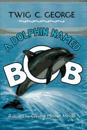 Cover of: A dolphin named Bob | Twig C. George