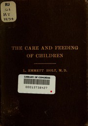 The care and feeding of children by Holt, L. Emmett, L. Emmett Holt, Luther Emmett Holt, Luther Emmett Holt
