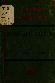 Food and feeding by Sir Henry Thompson, Henry Thompson, W. A. Henry, William Arnon Henry, William Arnon Henry, W A 1850-1932 Henry, F B 1887-1958 Morrison
