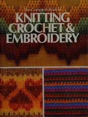 The complete book of knitting, crochet & embroidery
