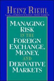Cover of: Managing Risk in the Foreign Exchange, Money and Derivative Markets | Heinz Riehl