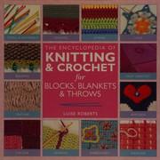 The encyclopedia of knitting & crochet for blocks, blankets & throws