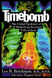 Cover of: Timebomb:The Global Epidemic of Multi-Drug Resistant Tuberculosis | Lee B. Reichman