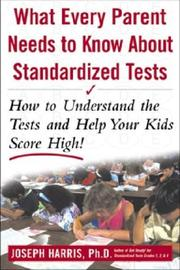 Cover of: What Every Parent Needs to Know about Standardized Tests | Joseph Harris