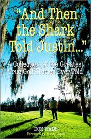 Cover of: And Then the Shark Told Justin: A Collection of the Greatest True Golf Stories Ever Told