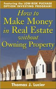 Cover of: How to make money in real estate without owning property | Thomas J. Lucier
