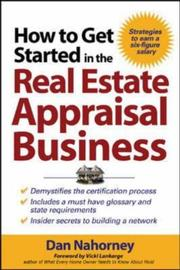 Cover of: How to Get Started in the Real Estate Appraisal Business | Dan Nahorney