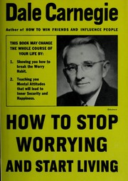 How to Stop Worrying and Start Living;Time-Tested Methods For Conquering Worry by Dale Carnegie, Kaneiji Dale, Dale Carnegie