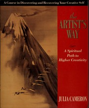 The Artist's Way - a spiritual path to higher creativity by Julia Cameron
