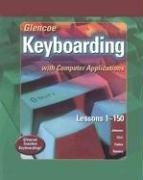 Cover of: Glencoe Keyboarding with Computer Applications Student Edition, Lessons 1-150