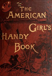 The American Girl's Handy Book by Lina Beard, Adelia Beard