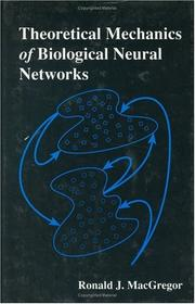 Cover of: Theoretical mechanics of biological neural networks | Ronald J. MacGregor