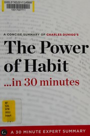 A concise summary of Charles Duhiggs The power of habit-- in 30 minutes