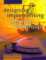 Cover of: Designing and implementing computer workgroups | Robert W. Lucke