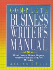 Cover of: Complete Business Writer's Manual: Model Letters, Memos, Reports and Presentations for Every Occasion