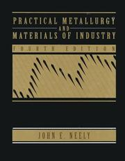 Practical metallurgy and materials of industry by Neely, John