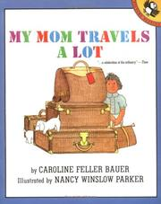 Cover of: My mom travels a lot | Caroline Feller Bauer